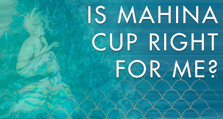 Is mahina cup right for me